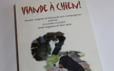 Viande à chien – nourrir, soigner et éduquer son compagnon animal… à contre-courant, avec logique et bon sens
